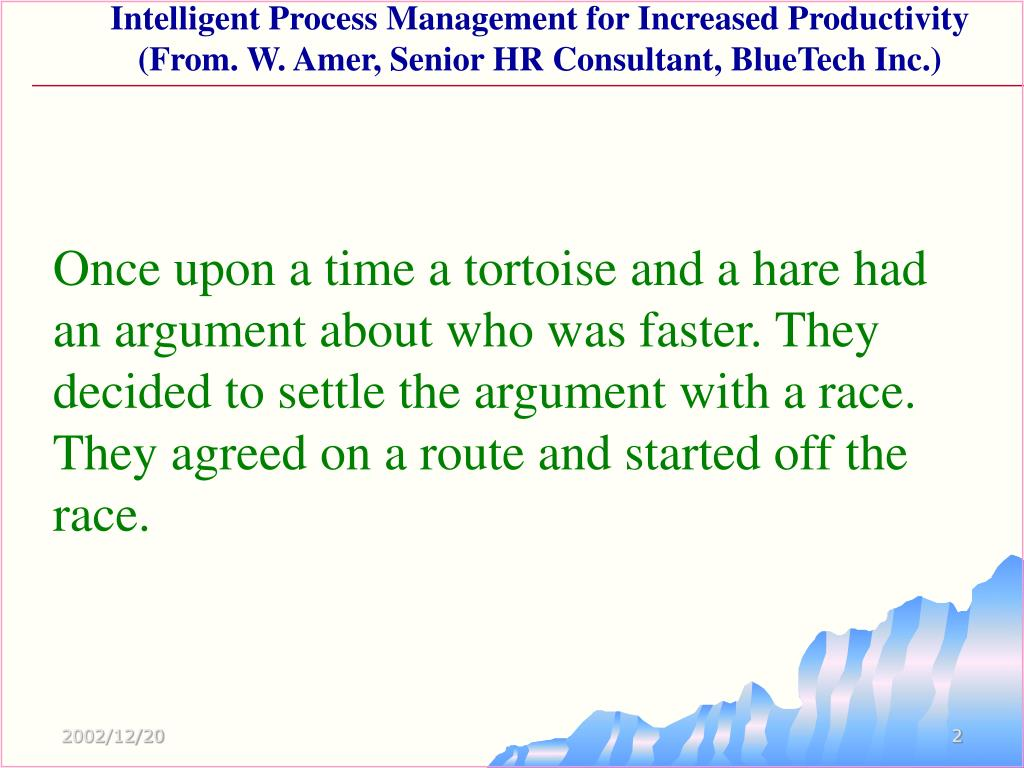 Once upon a time a tortoise and a hare had an argument about who was faster. They decided to settle the argument with a race. They agreed on a route and started off the race.