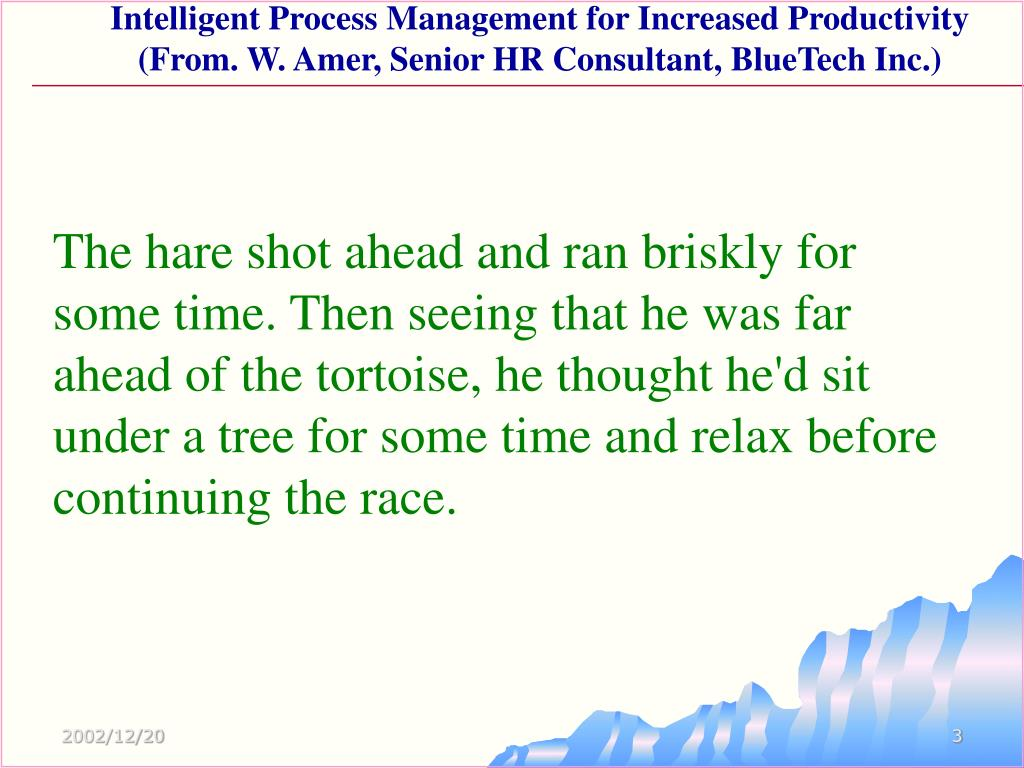 The hare shot ahead and ran briskly for some time. Then seeing that he was far ahead of the tortoise, he thought he'd sit under a tree for some time and relax before continuing the race.