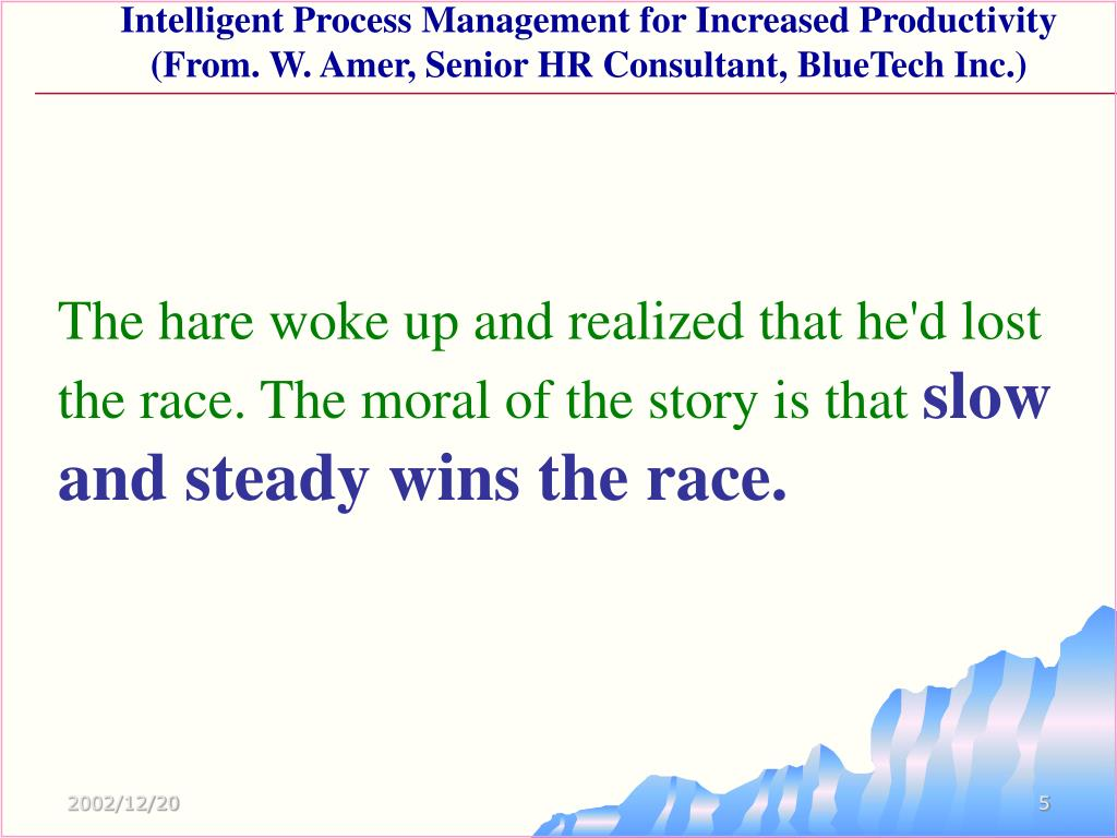 The hare woke up and realized that he'd lost the race. The moral of the story is that