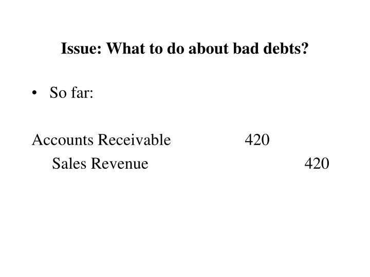 Issue what to do about bad debts