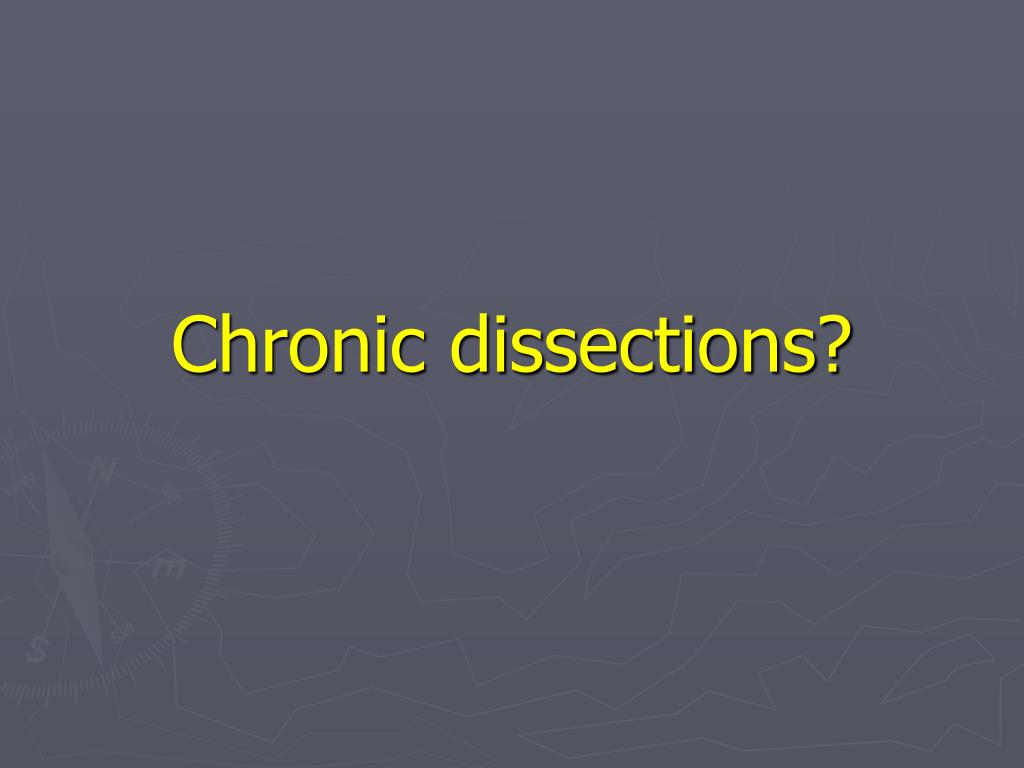 Chronic dissections?