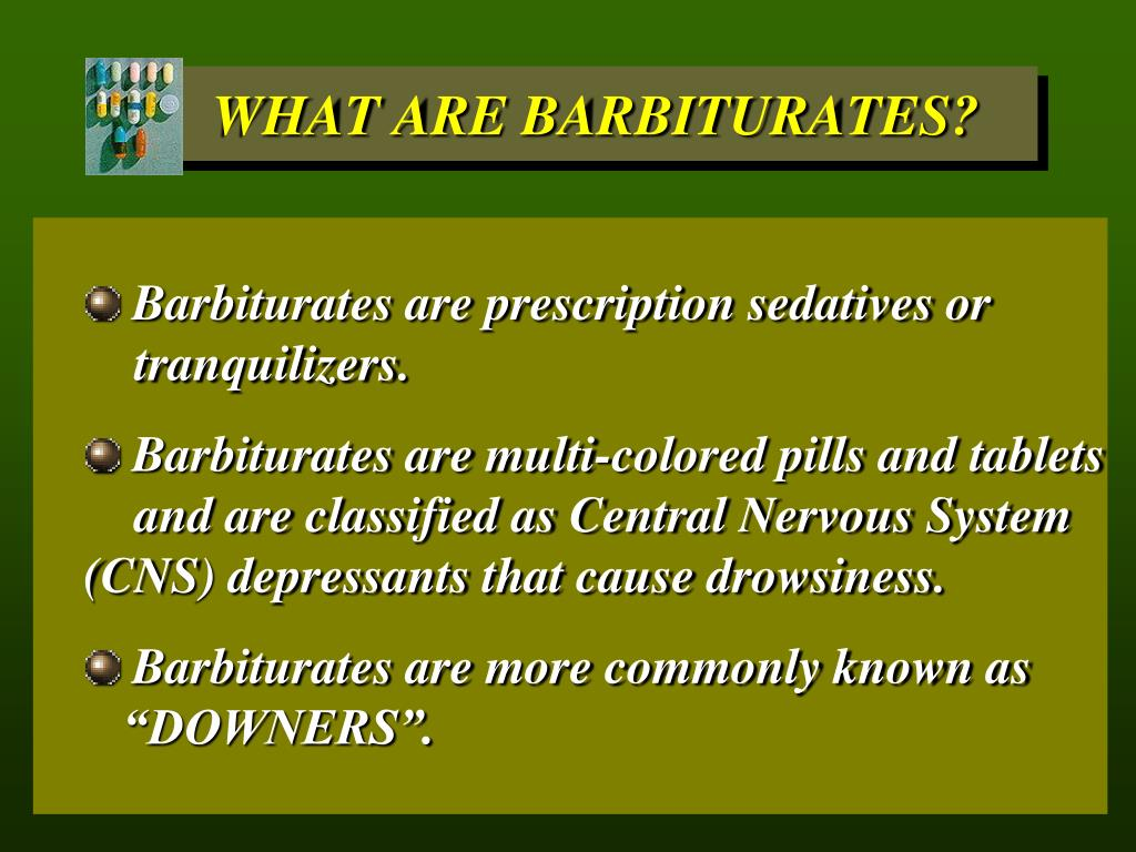Barbiturates are prescription sedatives or