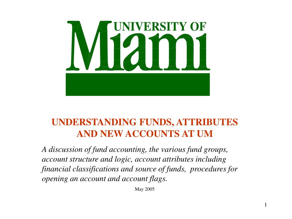 UNDERSTANDING FUNDS, ATTRIBUTES AND NEW ACCOUNTS AT UM