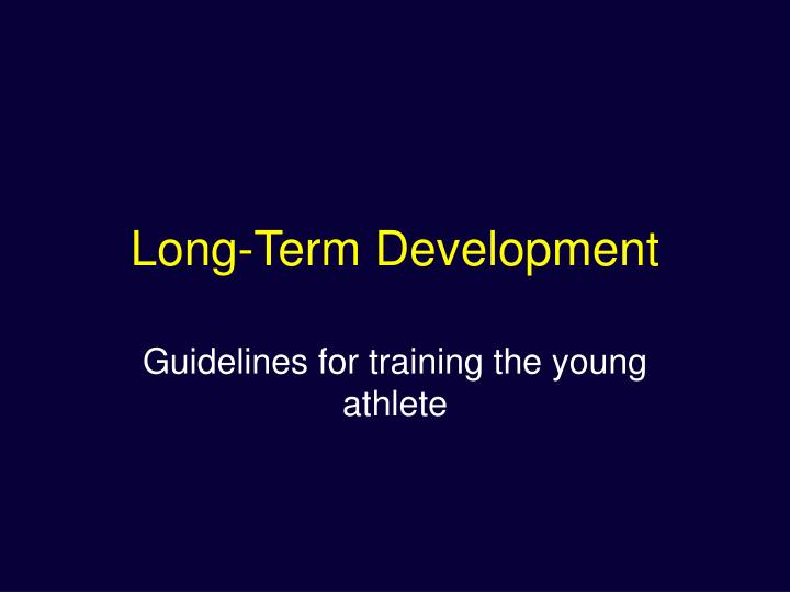 Long-Term Development