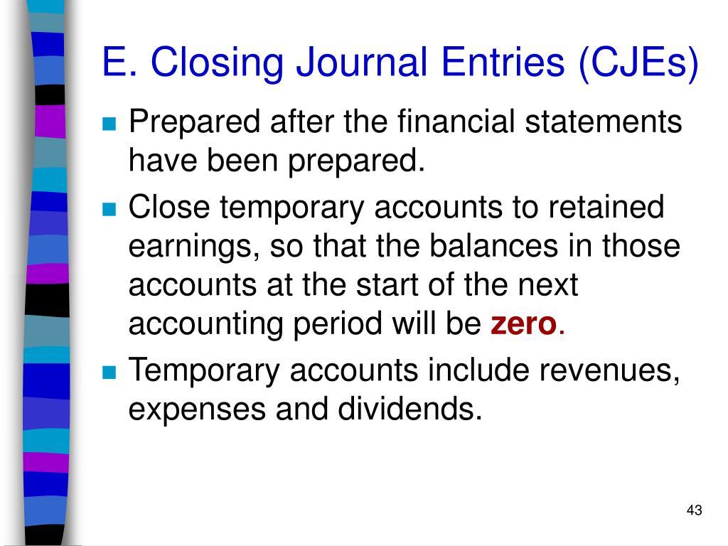 E. Closing Journal Entries (CJEs)