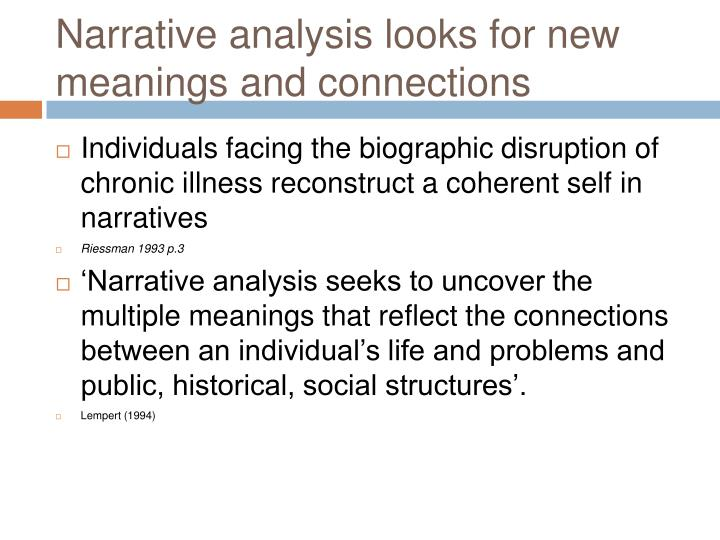 Narrative analysis looks for new meanings and connections