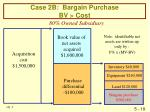 case 2b bargain purchase bv cost
