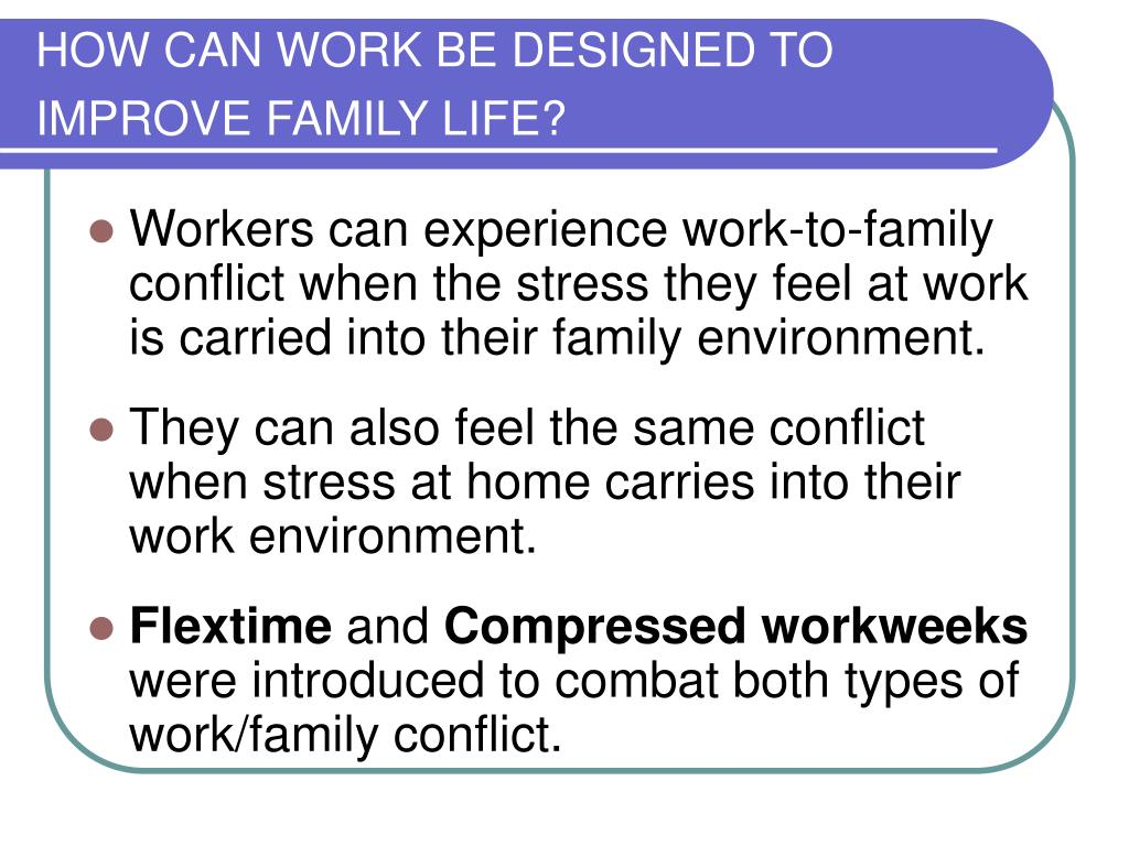 HOW CAN WORK BE DESIGNED TO IMPROVE FAMILY LIFE?