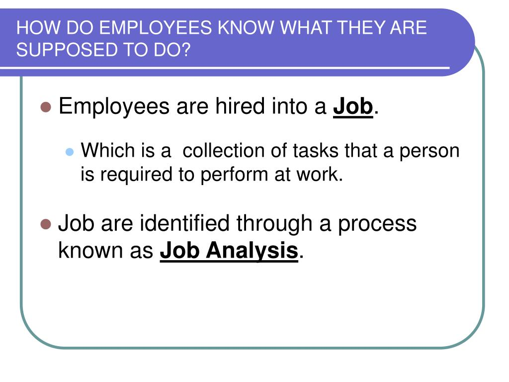HOW DO EMPLOYEES KNOW WHAT THEY ARE SUPPOSED TO DO?