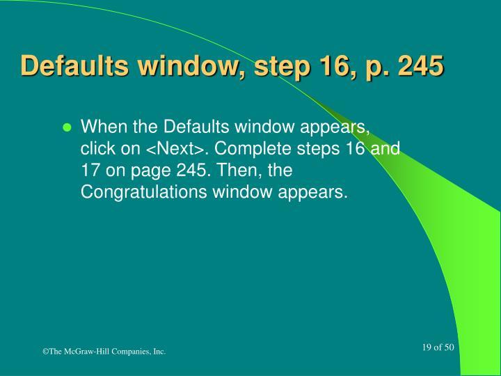 Defaults window, step 16, p. 245