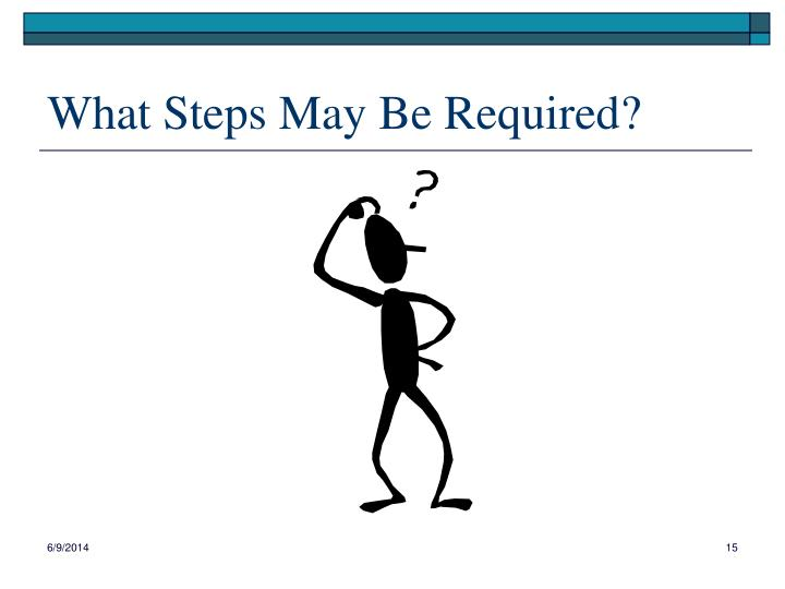 What Steps May Be Required?
