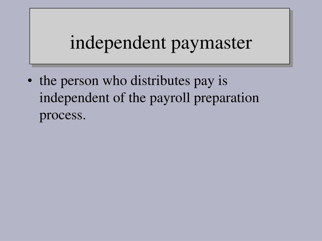 the person who distributes pay is independent of the payroll preparation process.