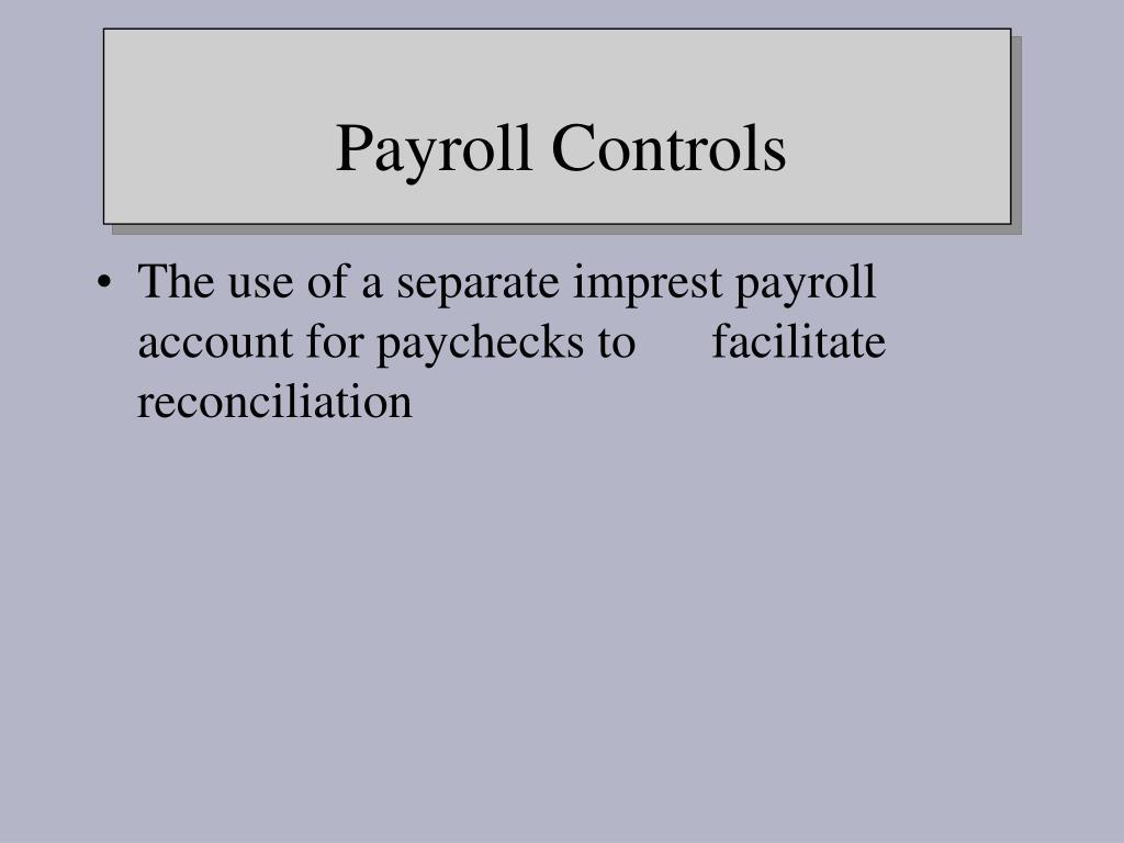 The use of a separate imprest payroll account for paychecks to      facilitate reconciliation