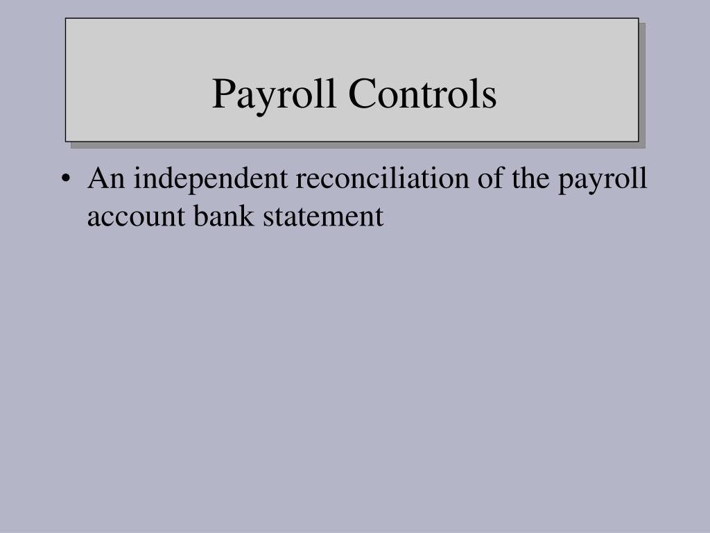 An independent reconciliation of the payroll account bank statement