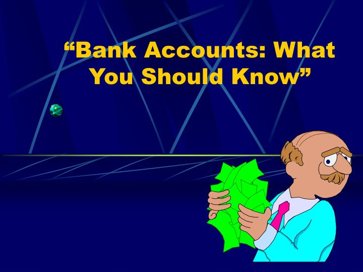 Bank accounts what you should know