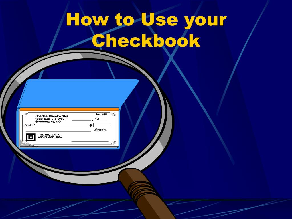 How to Use your Checkbook