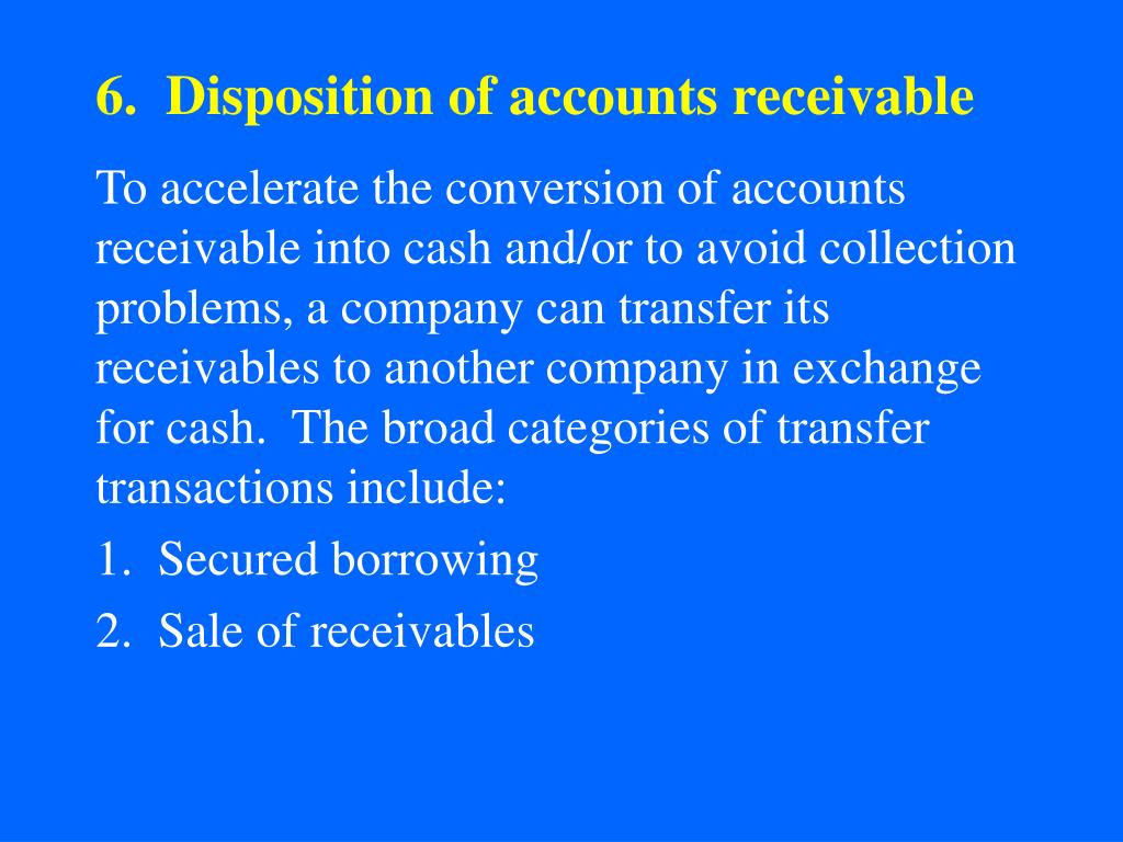 6.  Disposition of accounts receivable