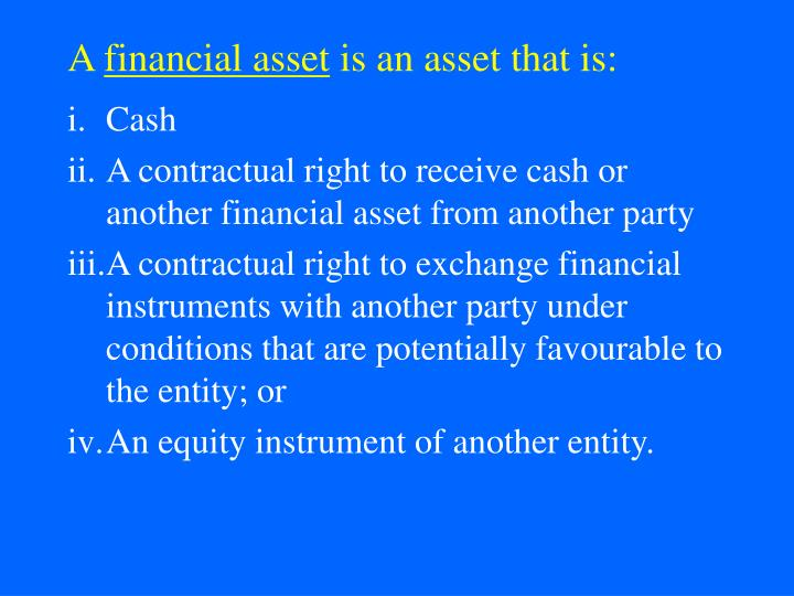 A financial asset is an asset that is