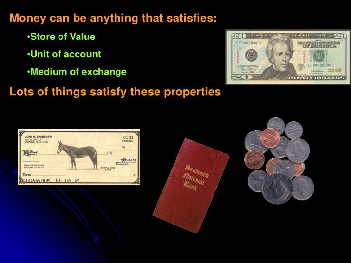 Money can be anything that satisfies: