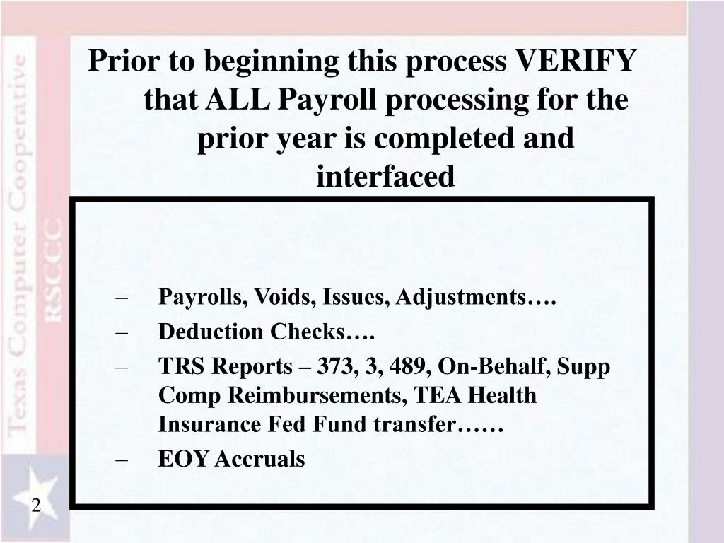 Prior to beginning this process VERIFY that ALL Payroll processing for the prior year is completed and interfaced