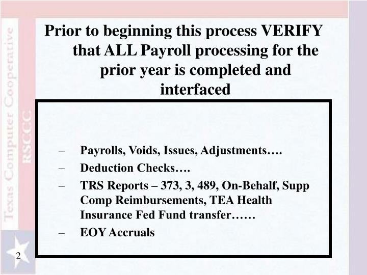 Prior to beginning this process VERIFY that ALL Payroll processing for the prior year is completed a...