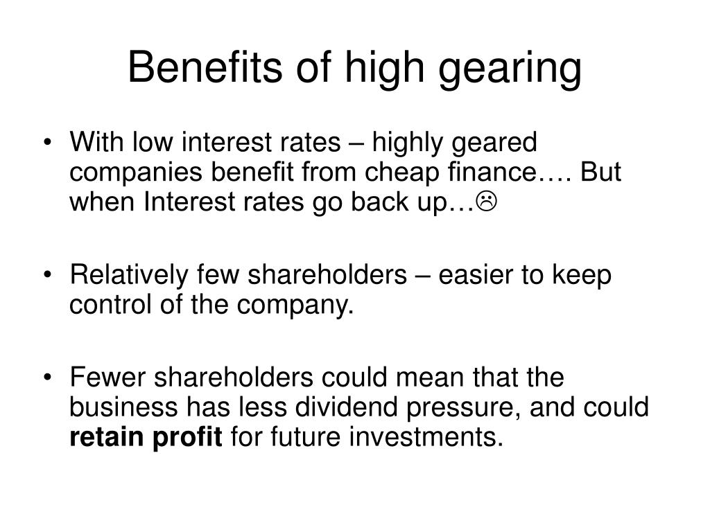 Benefits of high gearing