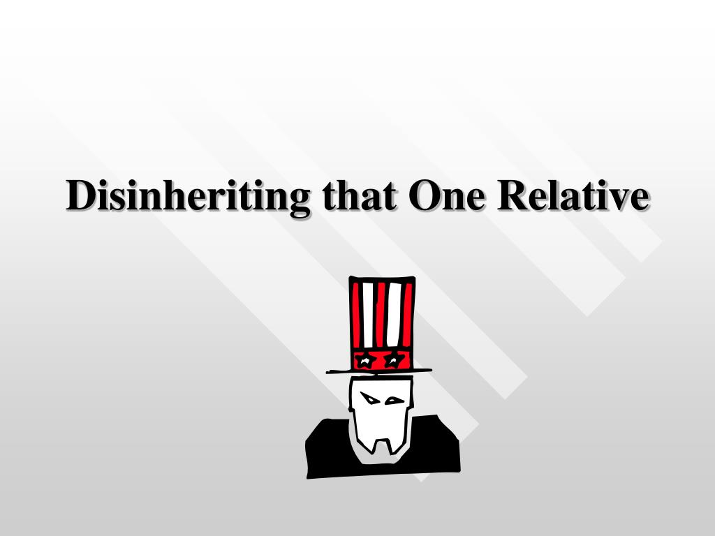 Disinheriting that One Relative