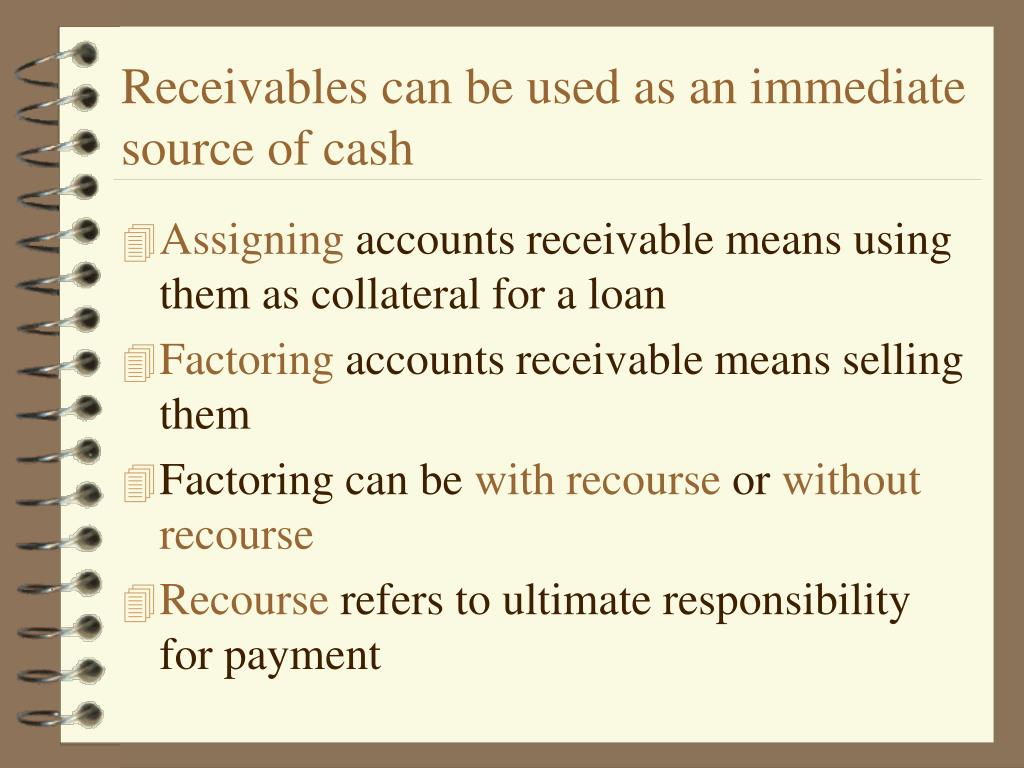 Receivables can be used as an immediate source of cash