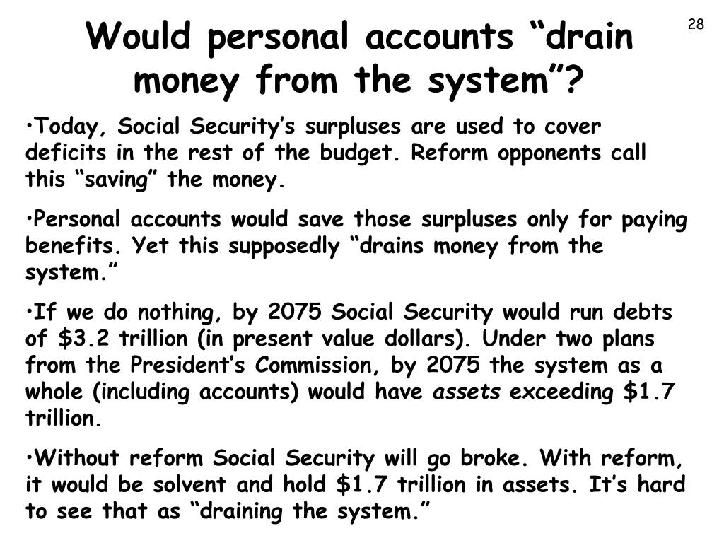 "Would personal accounts ""drain money from the system""?"