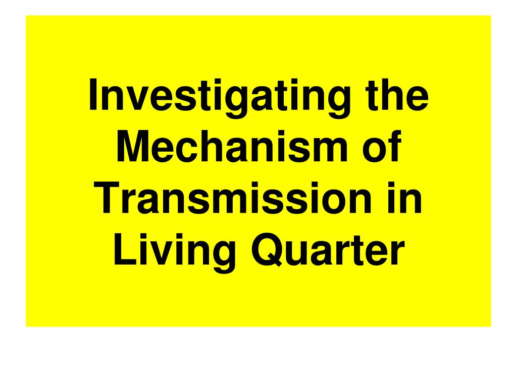 Investigating the Mechanism of Transmission in Living Quarter