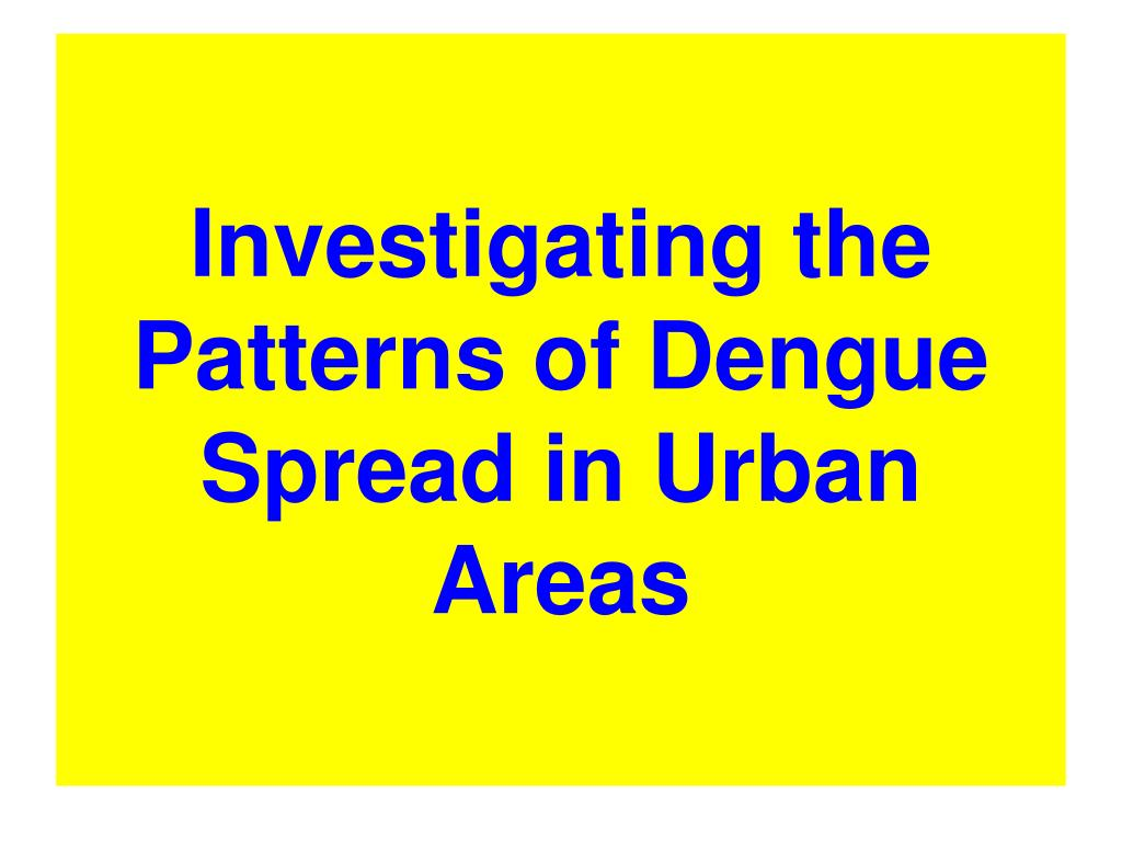 Investigating the Patterns of Dengue Spread in Urban Areas