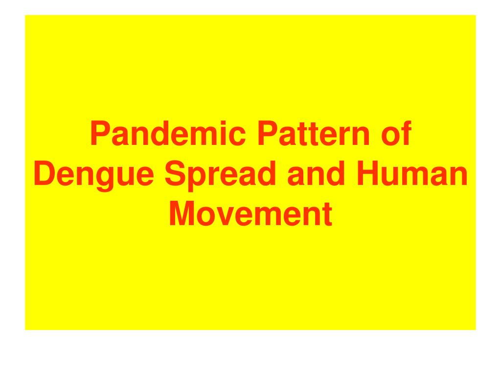 Pandemic Pattern of Dengue Spread and Human Movement