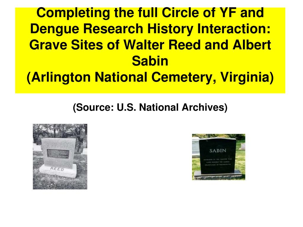 Completing the full Circle of YF and Dengue Research History Interaction: Grave Sites of Walter Reed and Albert Sabin