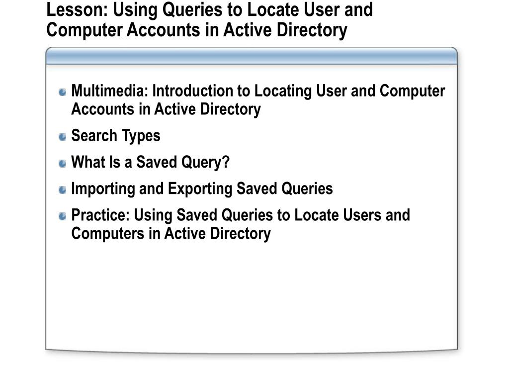 Lesson: Using Queries to Locate User and Computer Accounts in Active Directory