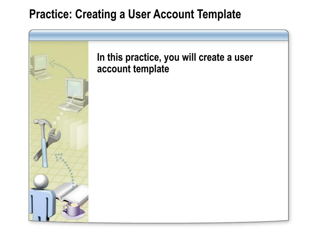 Practice: Creating a User Account Template