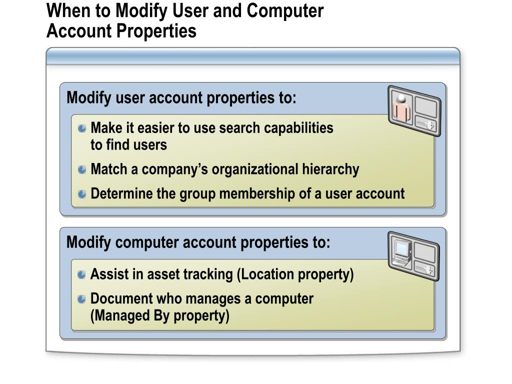 When to Modify User and Computer Account Properties