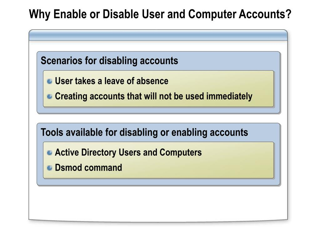 Why Enable or Disable User and Computer Accounts?