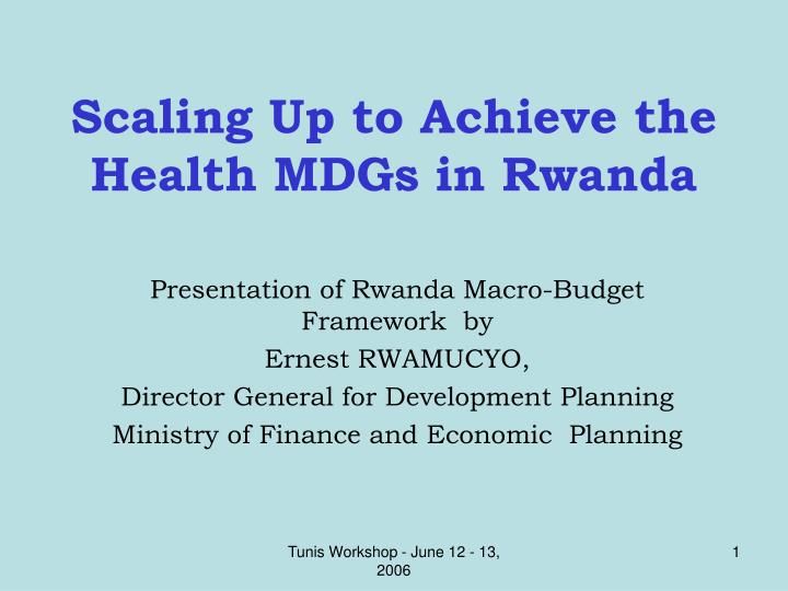 Scaling up to achieve the health mdgs in rwanda