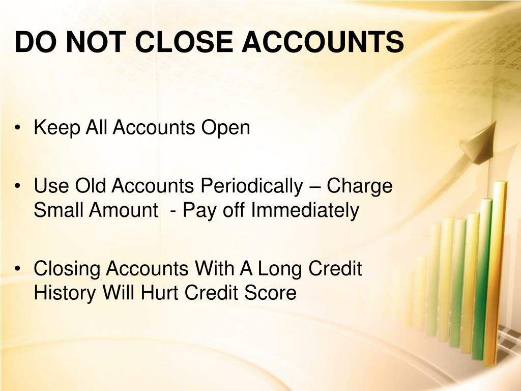 DO NOT CLOSE ACCOUNTS