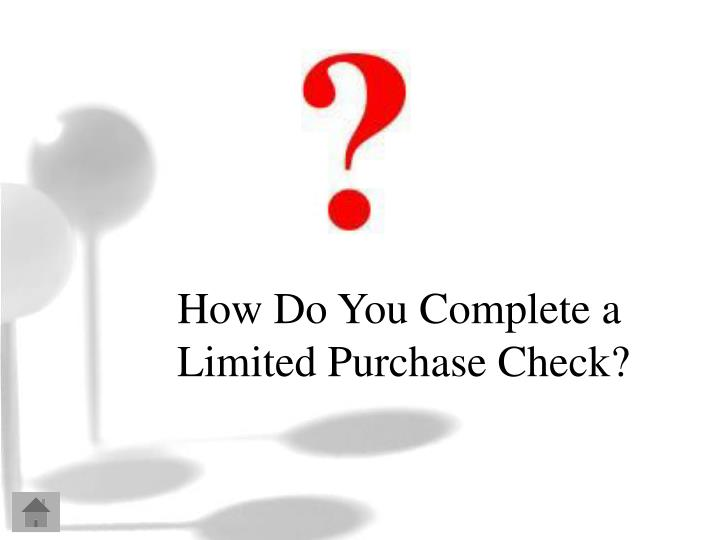 How Do You Complete a Limited Purchase Check?