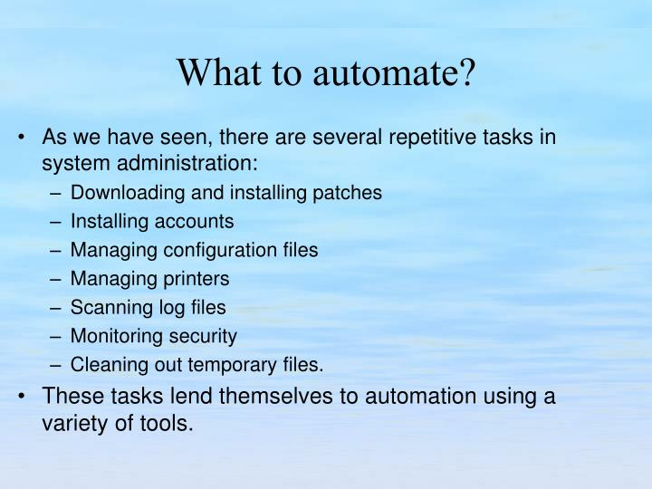 As we have seen, there are several repetitive tasks in system administration: