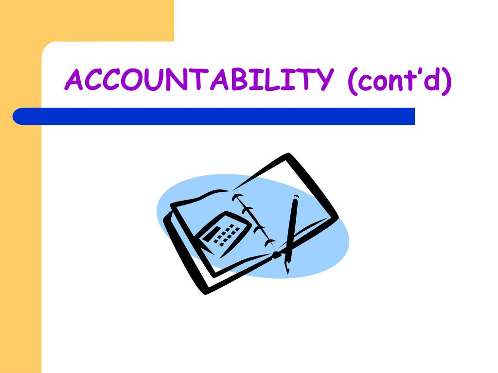 ACCOUNTABILITY (cont'd)