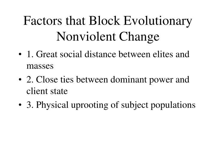 Factors that Block Evolutionary Nonviolent Change