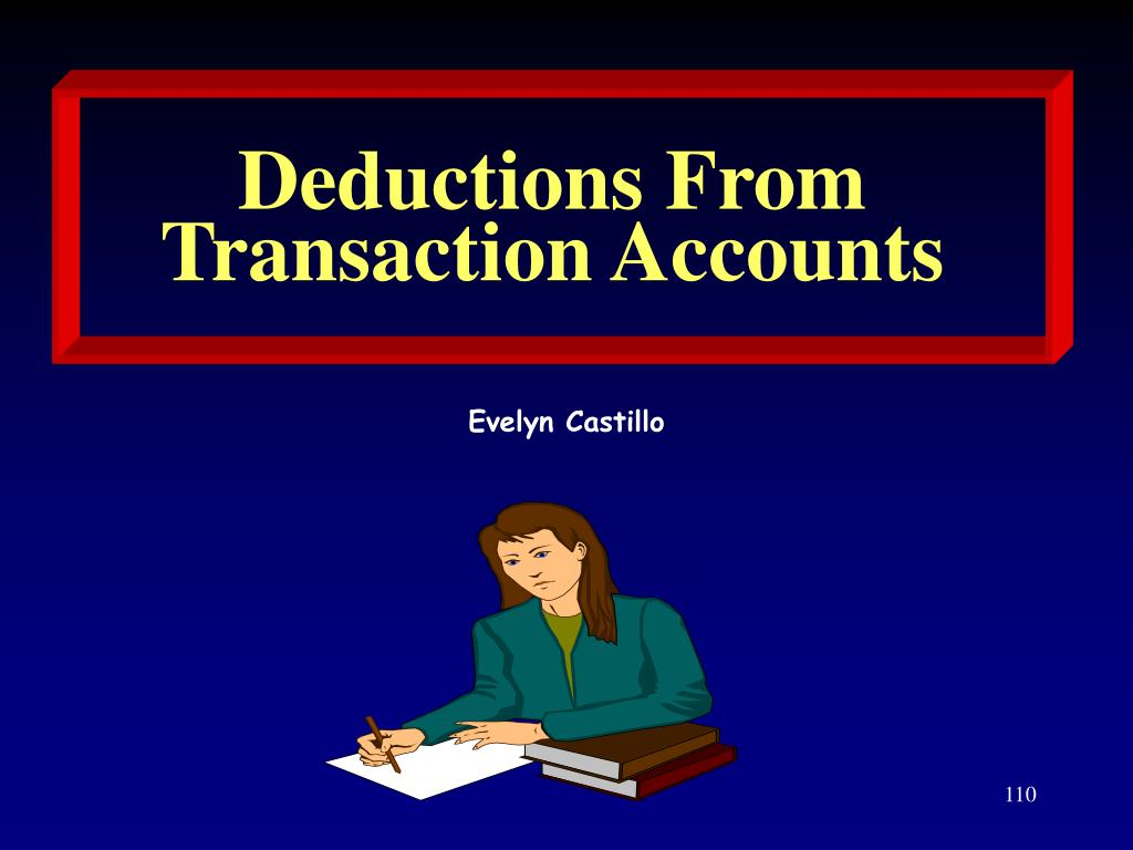 Deductions From            Transaction Accounts