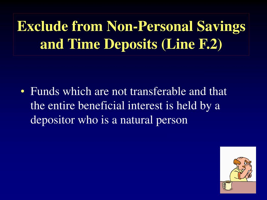 Exclude from Non-Personal Savings and Time Deposits (Line F.2)