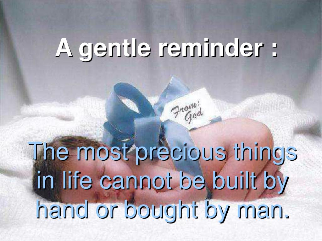 The most precious things in life cannot be built by hand or bought by man.