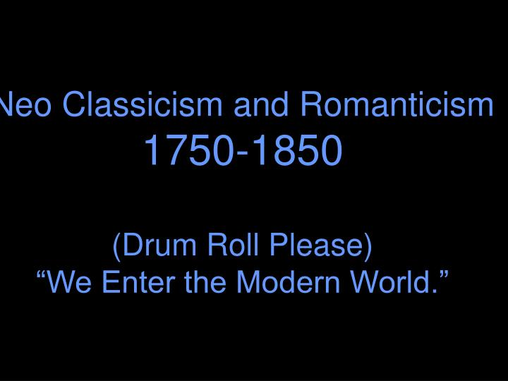 Neo Classicism and Romanticism