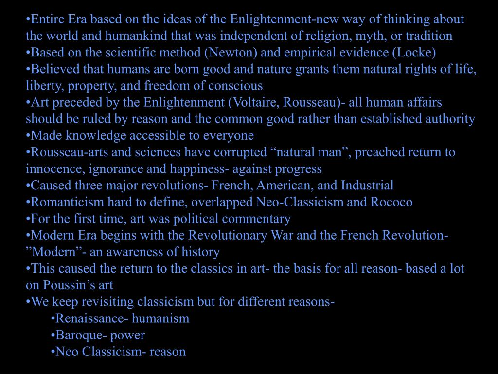 Entire Era based on the ideas of the Enlightenment-new way of thinking about the world and humankind that was independent of religion, myth, or tradition