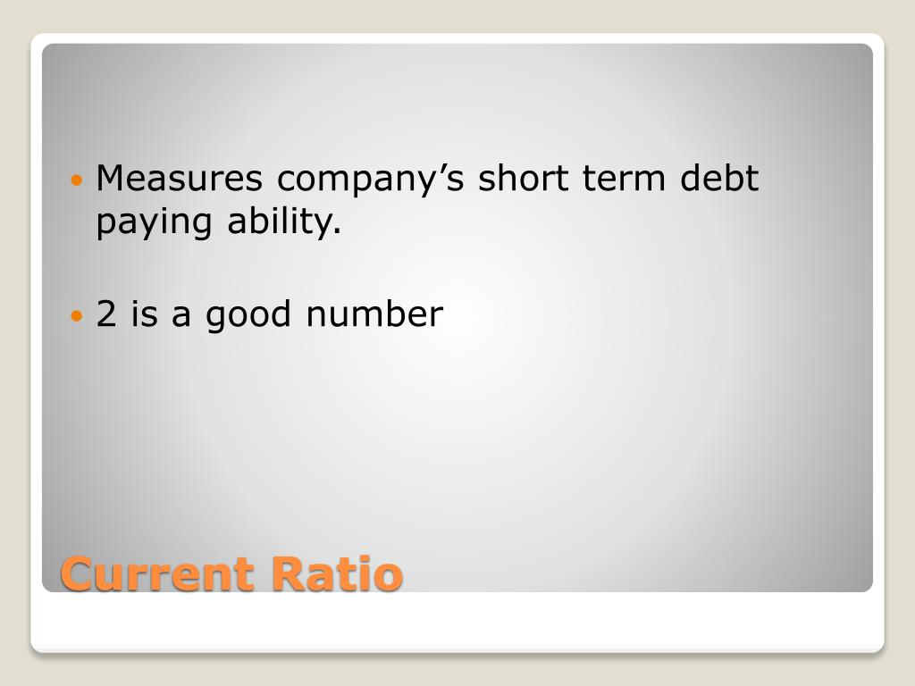 Measures company's short term debt paying ability.