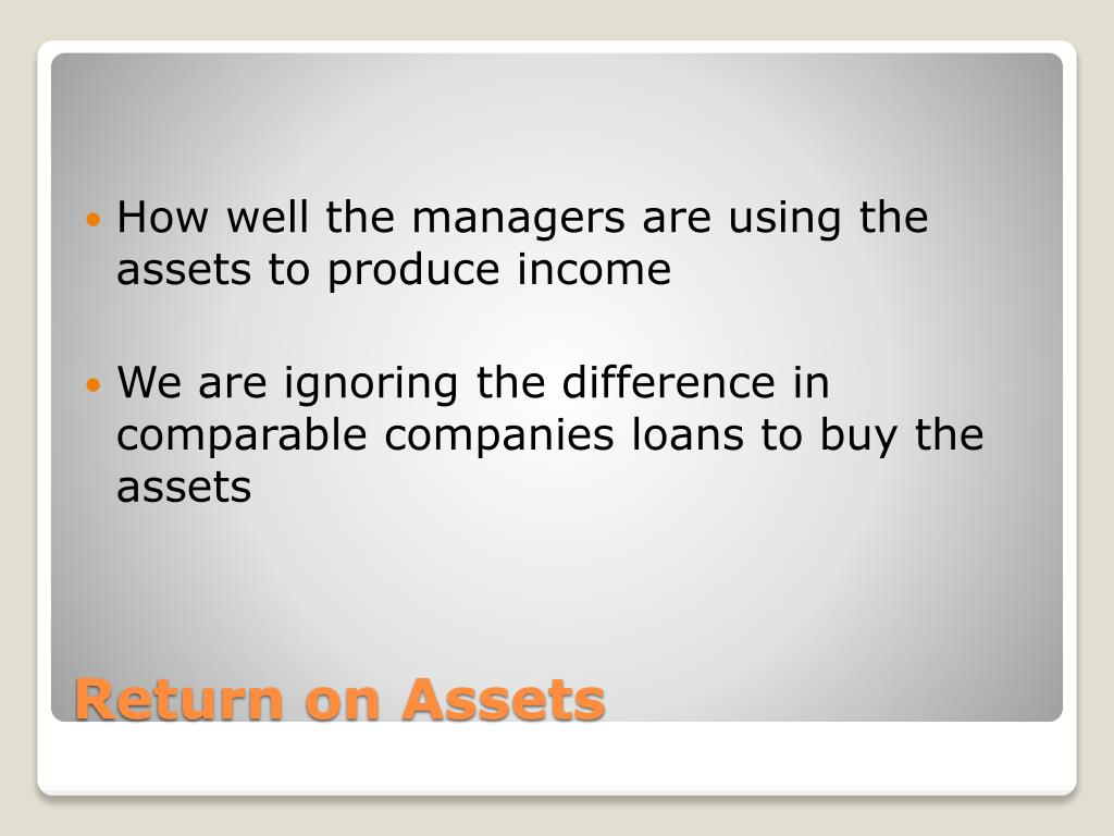 How well the managers are using the assets to produce income